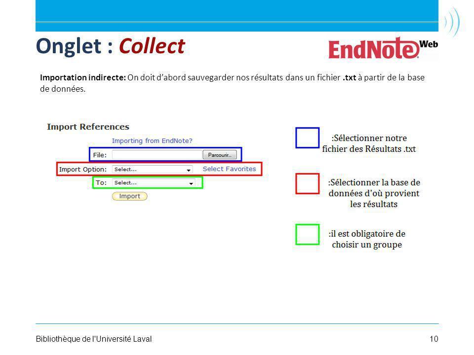 10Bibliothèque de l Université Laval Onglet : Collect Importation indirecte: On doit dabord sauvegarder nos résultats dans un fichier.txt à partir de la base de données.