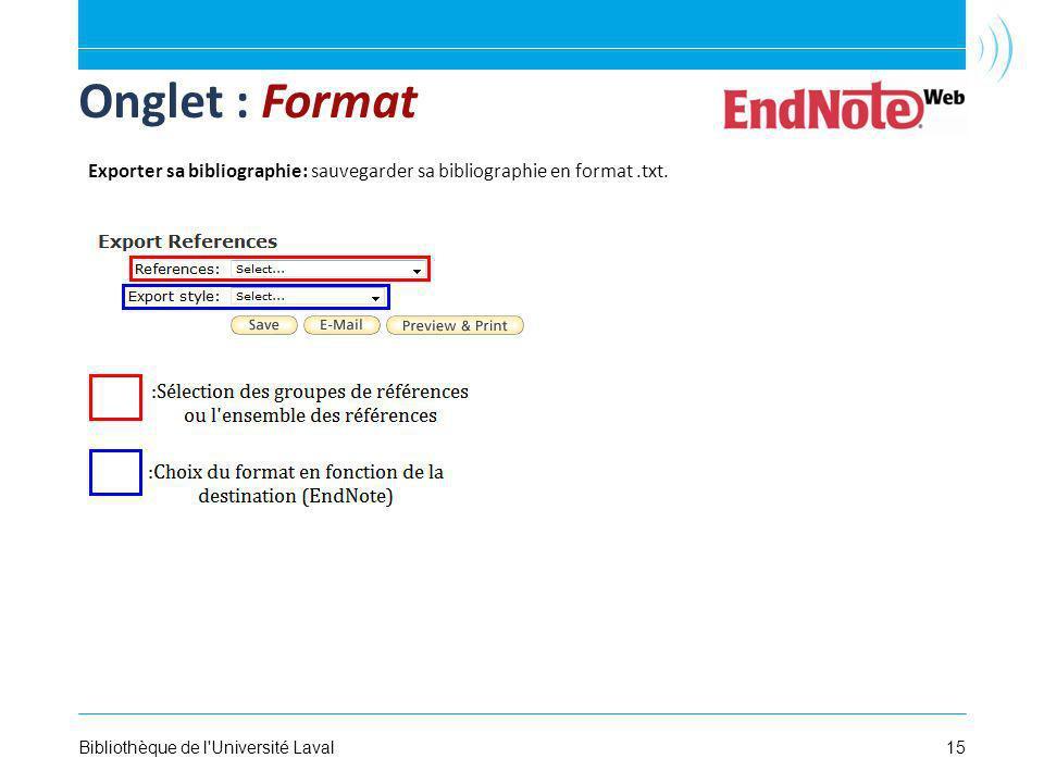15Bibliothèque de l Université Laval Onglet : Format Exporter sa bibliographie: sauvegarder sa bibliographie en format.txt.