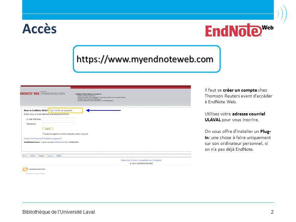2Bibliothèque de l Université Laval Accès https://www.myendnoteweb.com créer un compte Il faut se créer un compte chez Thomson Reuters avant daccéder à EndNote Web.