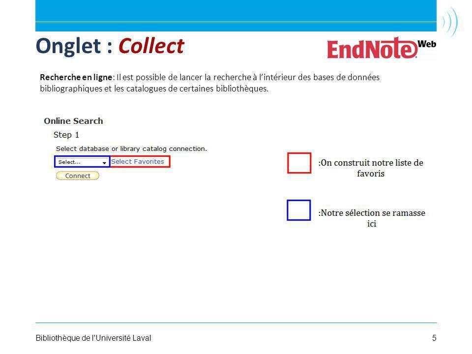 5Bibliothèque de l Université Laval Onglet : Collect Recherche en ligne: Il est possible de lancer la recherche à lintérieur des bases de données bibliographiques et les catalogues de certaines bibliothèques.