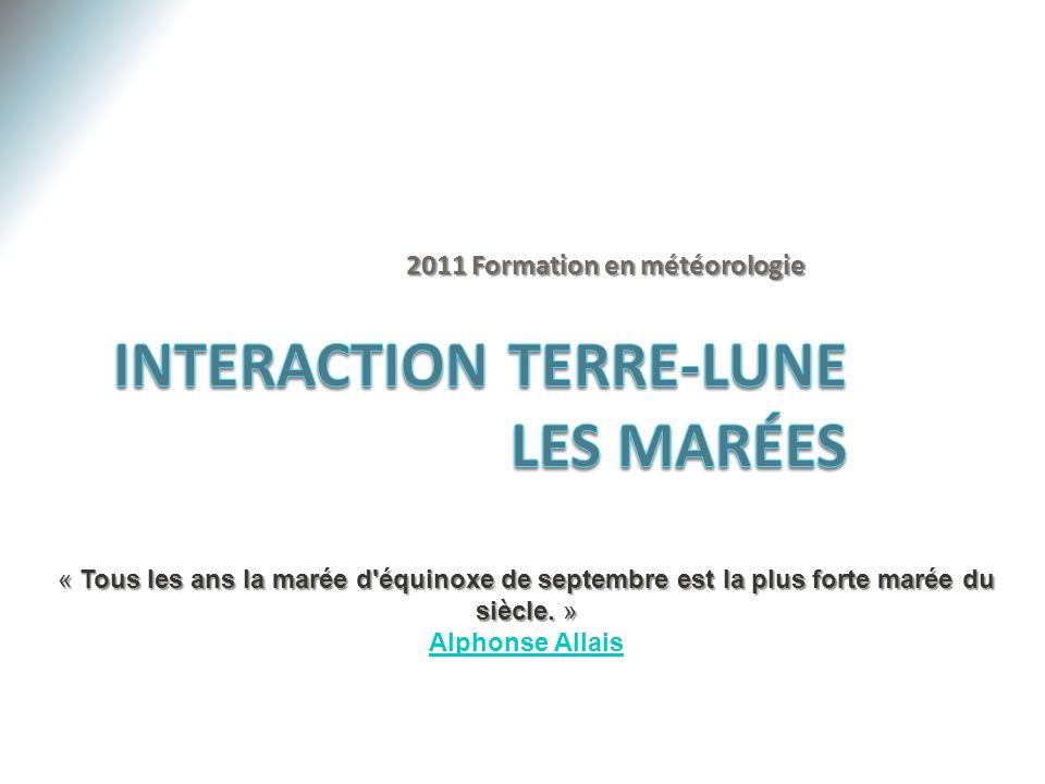 2011 Formation en météorologie « Tous les ans la marée d'équinoxe de septembre est la plus forte marée du siècle. » Alphonse Allais