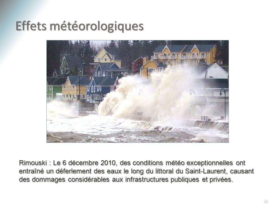 Effets météorologiques 13 Rimouski : Le 6 décembre 2010, des conditions météo exceptionnelles ont entraîné un déferlement des eaux le long du littoral