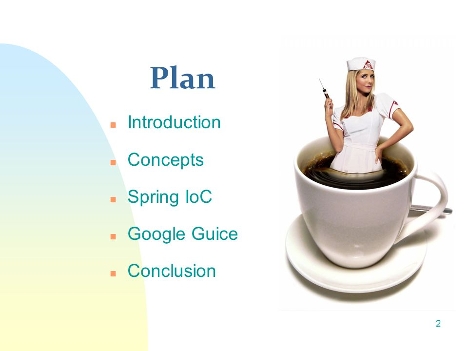 Plan n Introduction n Concepts n Spring IoC n Google Guice n Conclusion 2
