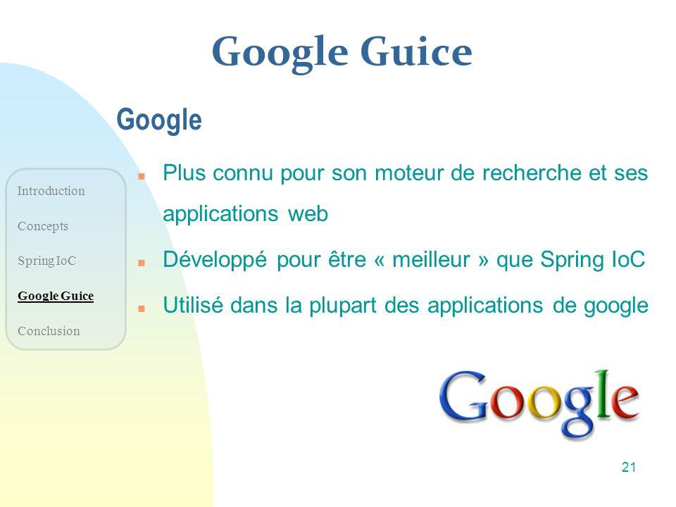 Google Guice n Plus connu pour son moteur de recherche et ses applications web n Développé pour être « meilleur » que Spring IoC n Utilisé dans la plu