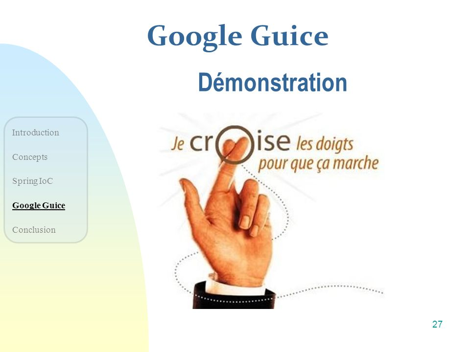 Google Guice Démonstration Introduction Concepts Spring IoC Google Guice Conclusion 27