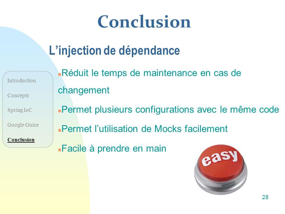 Conclusion n Réduit le temps de maintenance en cas de changement n Permet plusieurs configurations avec le même code n Permet lutilisation de Mocks fa