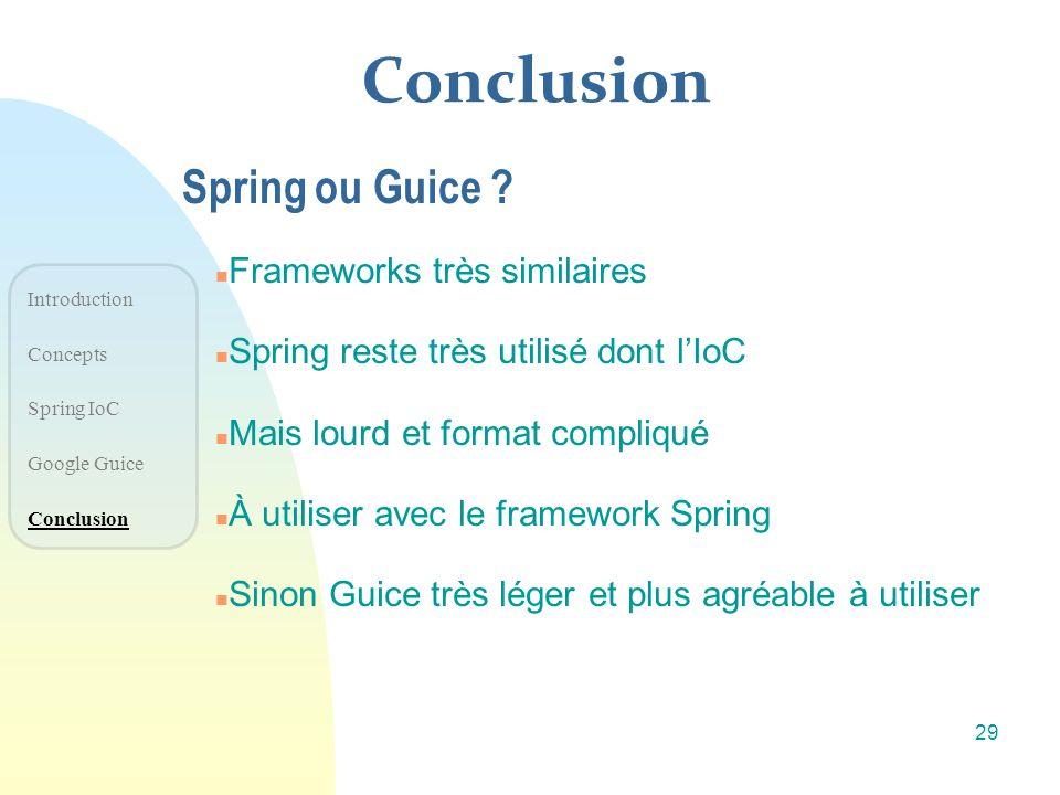 Conclusion n Frameworks très similaires n Spring reste très utilisé dont lIoC n Mais lourd et format compliqué n À utiliser avec le framework Spring n