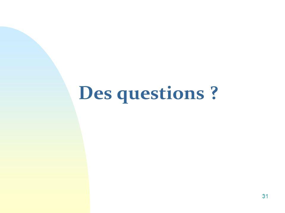 Des questions ? 31
