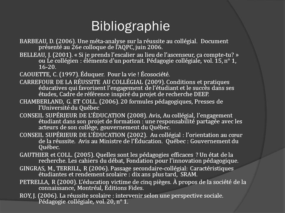 Bibliographie BARBEAU, D. (2006). Une méta-analyse sur la réussite au collégial. Document présenté au 26e colloque de lAQPC, juin 2006. BELLEAU, J. (2