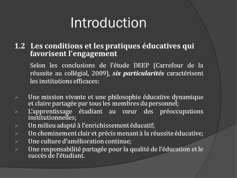 Introduction 1.2 Les conditions et les pratiques éducatives qui favorisent lengagement Selon les conclusions de létude DEEP (Carrefour de la réussite