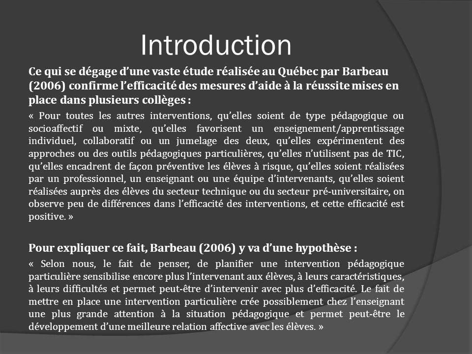 Introduction Ce qui se dégage dune vaste étude réalisée au Québec par Barbeau (2006) confirme lefficacité des mesures daide à la réussite mises en pla
