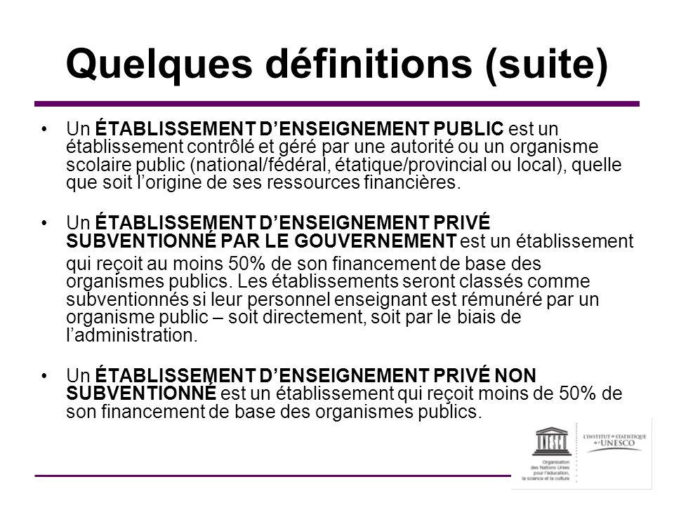 Quelques définitions (suite) Un ÉTABLISSEMENT DENSEIGNEMENT PUBLIC est un établissement contrôlé et géré par une autorité ou un organisme scolaire pub