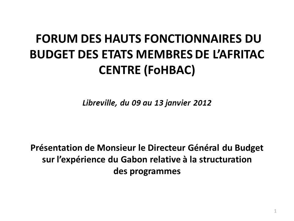 FORUM DES HAUTS FONCTIONNAIRES DU BUDGET DES ETATS MEMBRES DE LAFRITAC CENTRE (FoHBAC) Libreville, du 09 au 13 janvier 2012 Présentation de Monsieur l