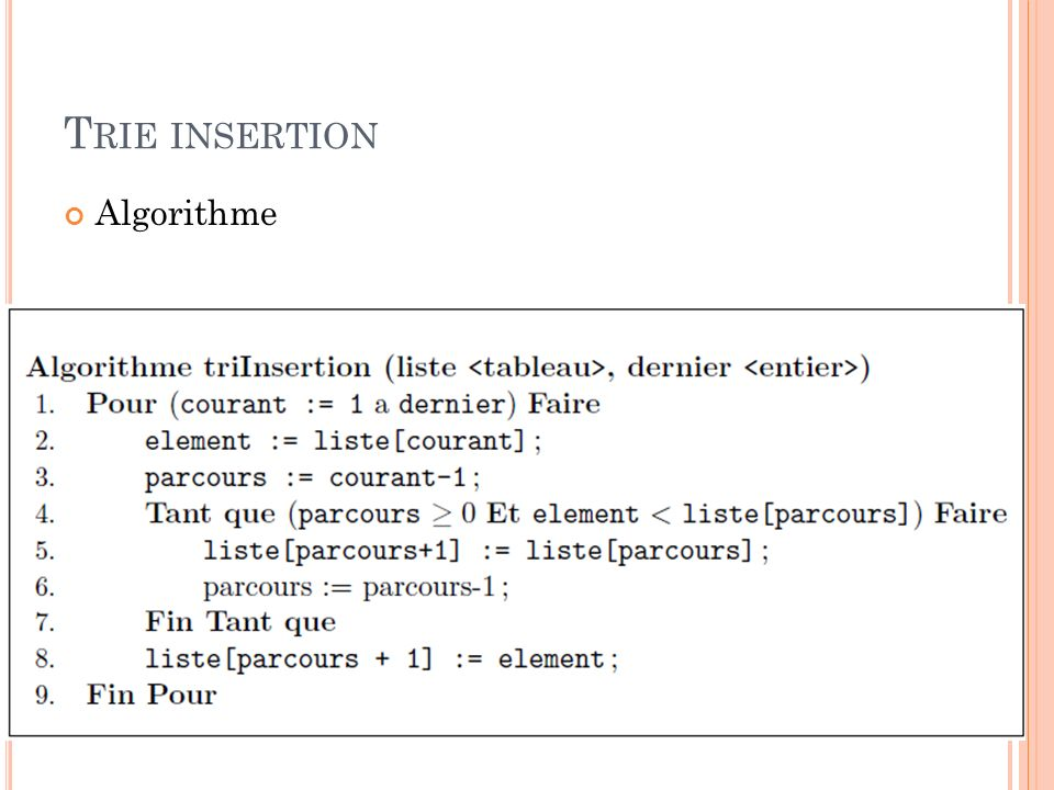 T RIE INSERTION Avantages du tri par insertion : Méthode naturelle, facile à programmer.