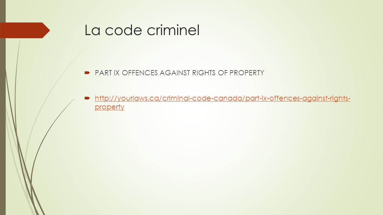 La code criminel PART IX OFFENCES AGAINST RIGHTS OF PROPERTY http://yourlaws.ca/criminal-code-canada/part-ix-offences-against-rights- property http://yourlaws.ca/criminal-code-canada/part-ix-offences-against-rights- property