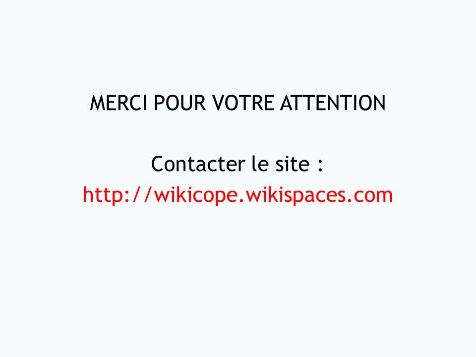 MERCI POUR VOTRE ATTENTION Contacter le site : http://wikicope.wikispaces.com