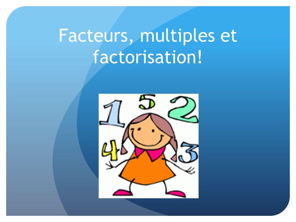 Facteurs, multiples et factorisation!