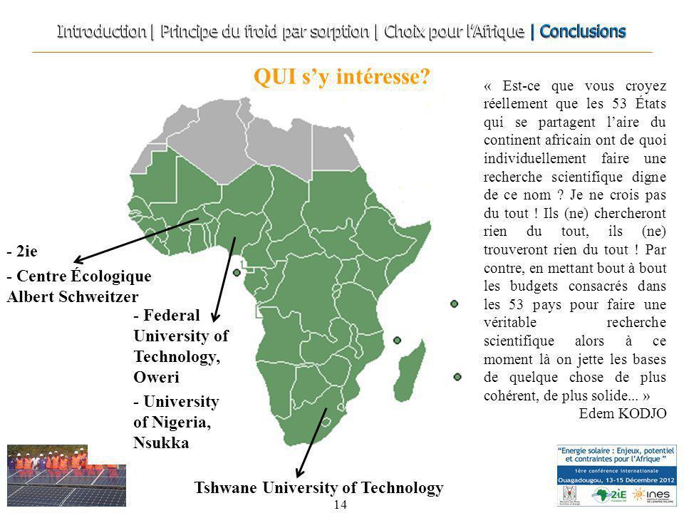 QUI sy intéresse? 14 Tshwane University of Technology - Federal University of Technology, Oweri - University of Nigeria, Nsukka - 2ie - Centre Écologi