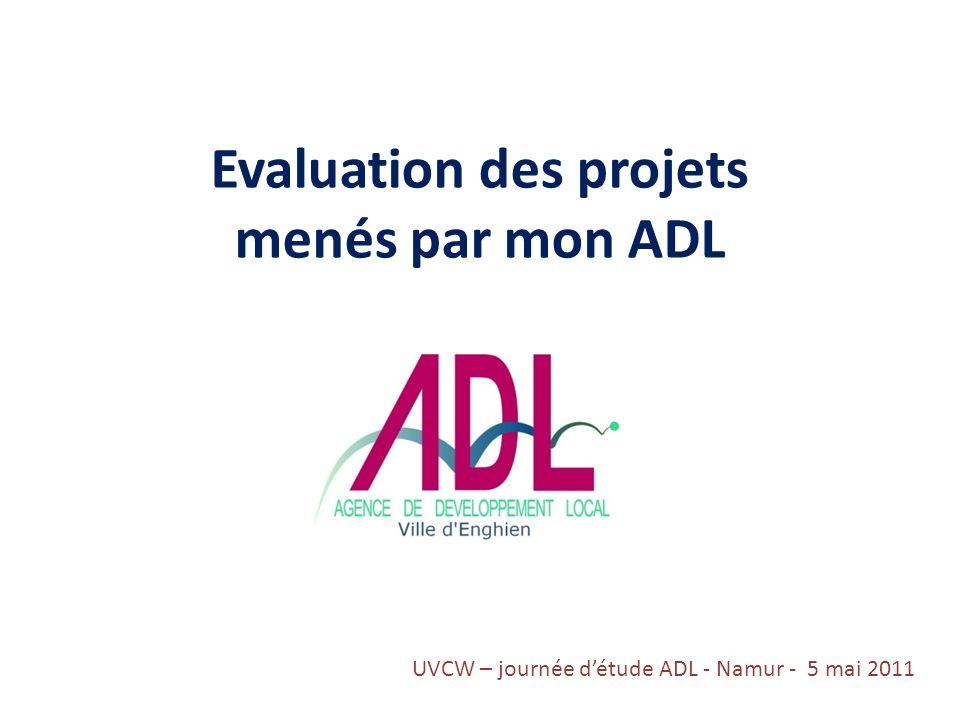 Evaluation des projets menés par mon ADL UVCW – journée détude ADL - Namur - 5 mai 2011