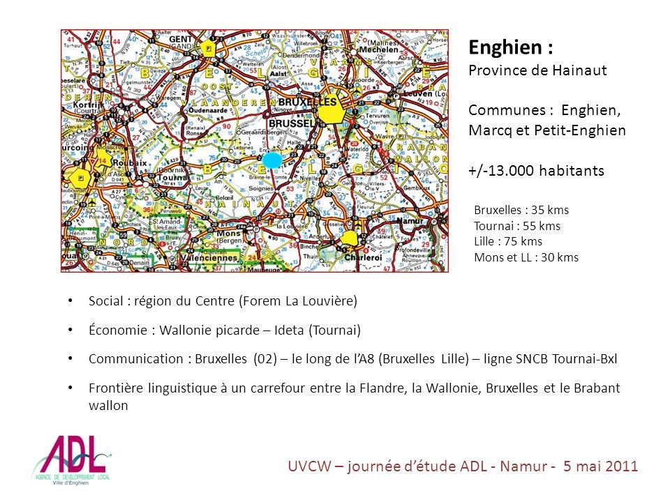 Bruxelles : 35 kms Tournai : 55 kms Lille : 75 kms Mons et LL : 30 kms Social : région du Centre (Forem La Louvière) Économie : Wallonie picarde – Ideta (Tournai) Communication : Bruxelles (02) – le long de lA8 (Bruxelles Lille) – ligne SNCB Tournai-Bxl Frontière linguistique à un carrefour entre la Flandre, la Wallonie, Bruxelles et le Brabant wallon Enghien : Province de Hainaut Communes : Enghien, Marcq et Petit-Enghien +/-13.000 habitants UVCW – journée détude ADL - Namur - 5 mai 2011