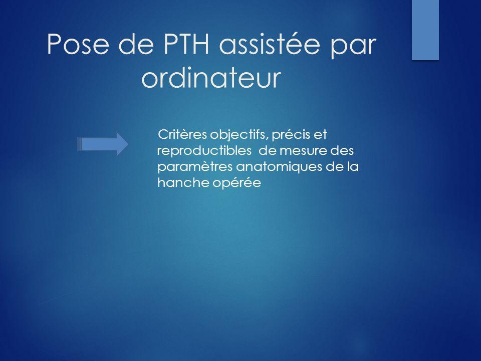 Pose de PTH assistée par ordinateur Critères objectifs, précis et reproductibles de mesure des paramètres anatomiques de la hanche opérée