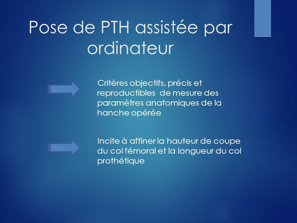 Pose de PTH assistée par ordinateur Critères objectifs, précis et reproductibles de mesure des paramètres anatomiques de la hanche opérée Incite à aff