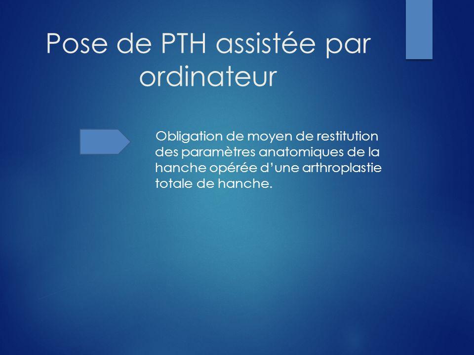 Pose de PTH assistée par ordinateur Obligation de moyen de restitution des paramètres anatomiques de la hanche opérée dune arthroplastie totale de han