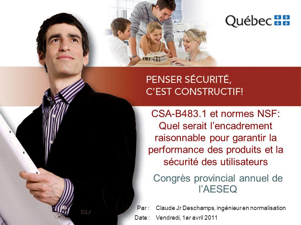CSA-B483.1 et normes NSF: Quel serait lencadrement raisonnable pour garantir la performance des produits et la sécurité des utilisateurs Congrès provi