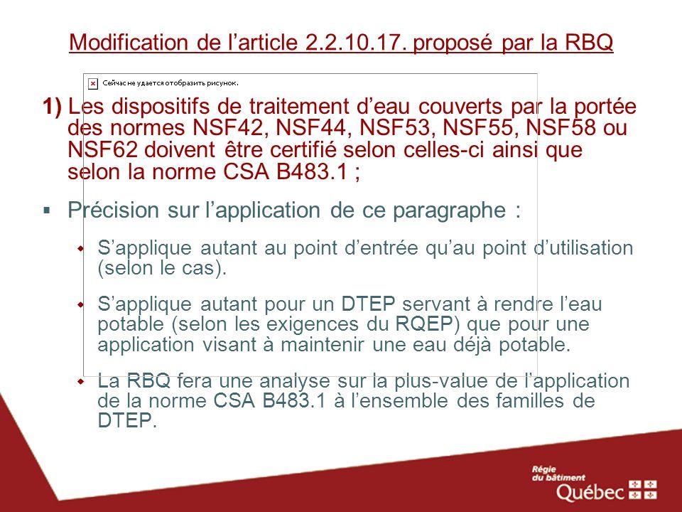 Modification de larticle 2.2.10.17. proposé par la RBQ 1) Les dispositifs de traitement deau couverts par la portée des normes NSF42, NSF44, NSF53, NS