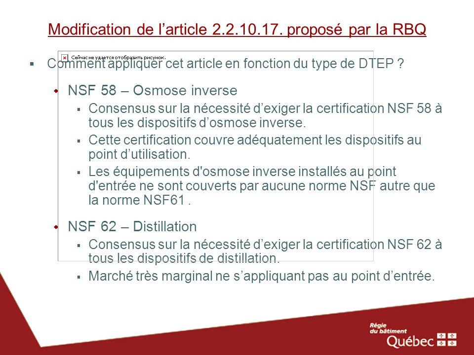 Modification de larticle 2.2.10.17. proposé par la RBQ Comment appliquer cet article en fonction du type de DTEP ? NSF 58 – Osmose inverse Consensus s