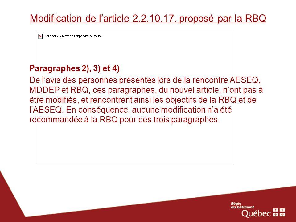 Modification de larticle 2.2.10.17. proposé par la RBQ Paragraphes 2), 3) et 4) De lavis des personnes présentes lors de la rencontre AESEQ, MDDEP et