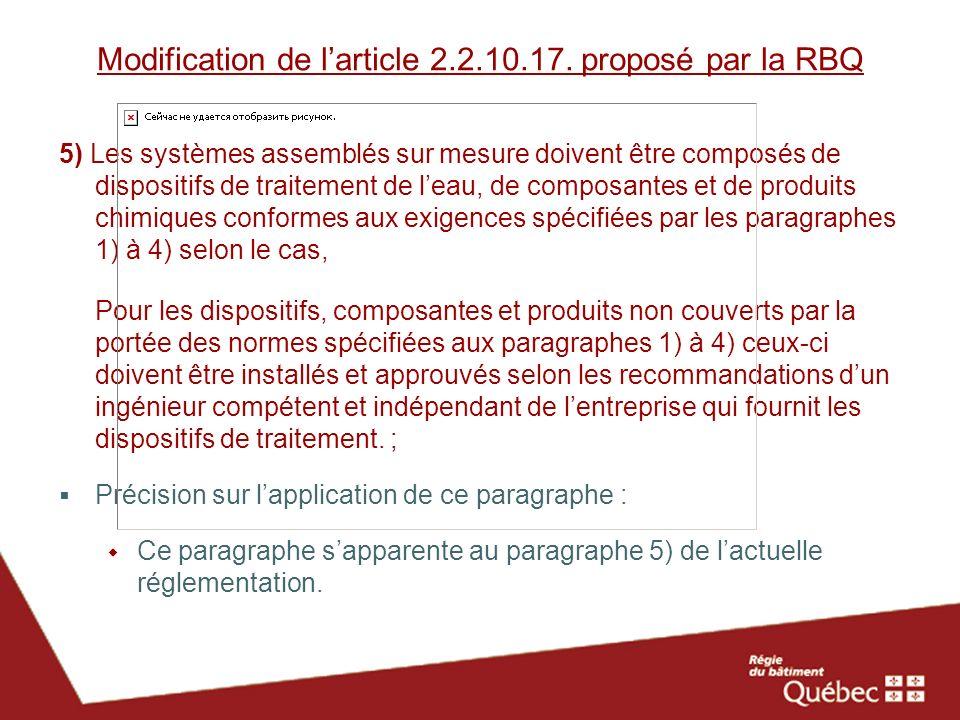 Modification de larticle 2.2.10.17. proposé par la RBQ 5) Les systèmes assemblés sur mesure doivent être composés de dispositifs de traitement de leau