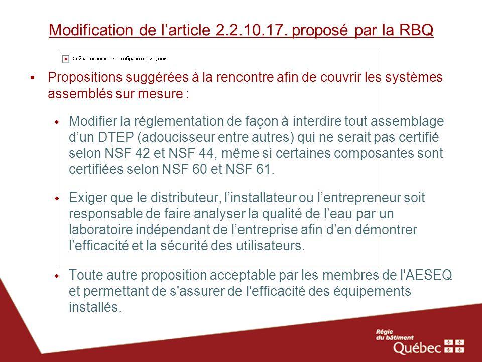 Modification de larticle 2.2.10.17. proposé par la RBQ Propositions suggérées à la rencontre afin de couvrir les systèmes assemblés sur mesure : Modif