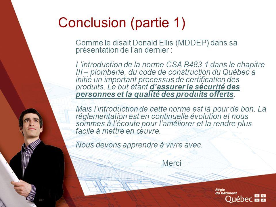 Conclusion (partie 1) Comme le disait Donald Ellis (MDDEP) dans sa présentation de lan dernier : Lintroduction de la norme CSA B483.1 dans le chapitre