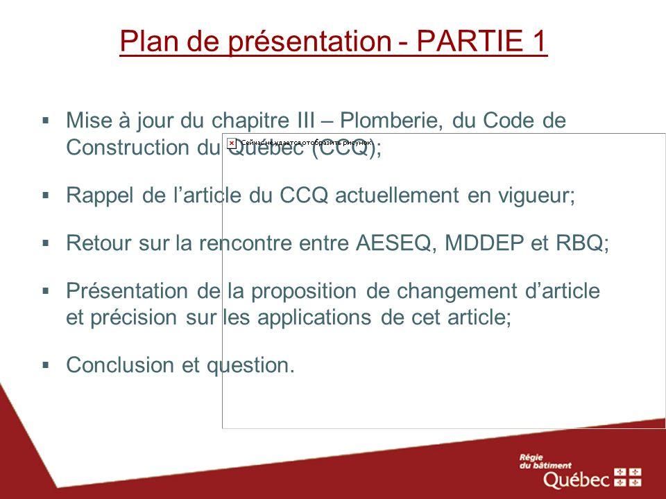 Plan de présentation - PARTIE 1 Mise à jour du chapitre III – Plomberie, du Code de Construction du Québec (CCQ); Rappel de larticle du CCQ actuelleme