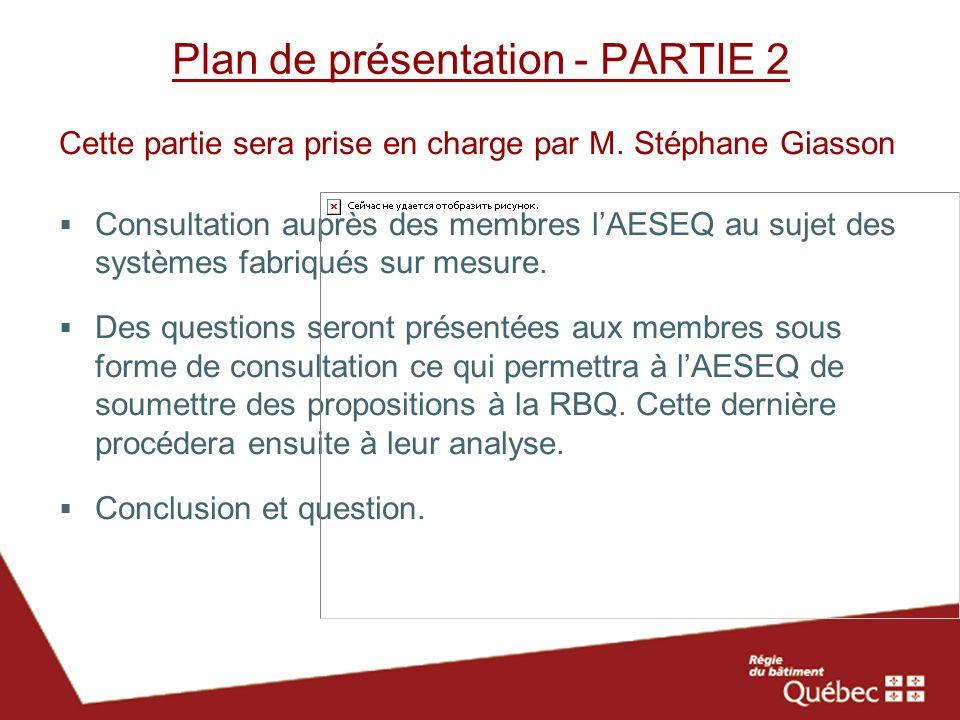 Plan de présentation - PARTIE 2 Cette partie sera prise en charge par M. Stéphane Giasson Consultation auprès des membres lAESEQ au sujet des systèmes