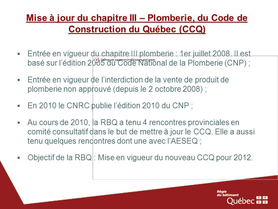 Mise à jour du chapitre III – Plomberie, du Code de Construction du Québec (CCQ) Entrée en vigueur du chapitre III plomberie : 1er juillet 2008. Il es