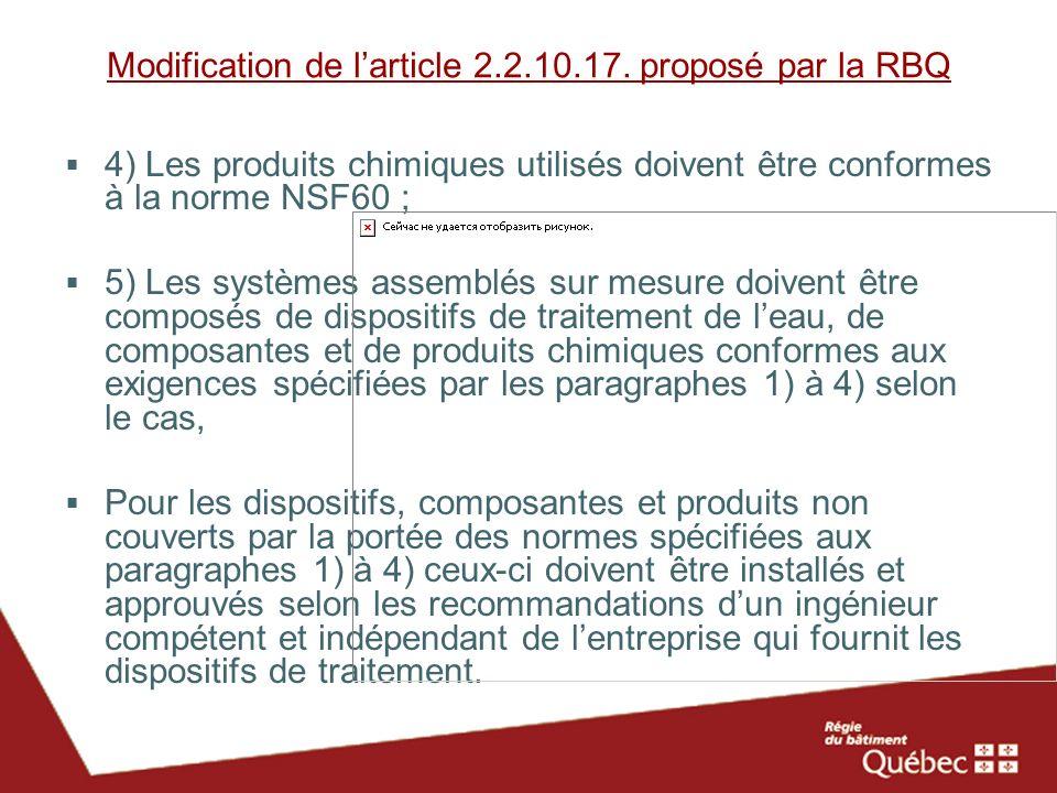 Modification de larticle 2.2.10.17. proposé par la RBQ 4) Les produits chimiques utilisés doivent être conformes à la norme NSF60 ; 5) Les systèmes as