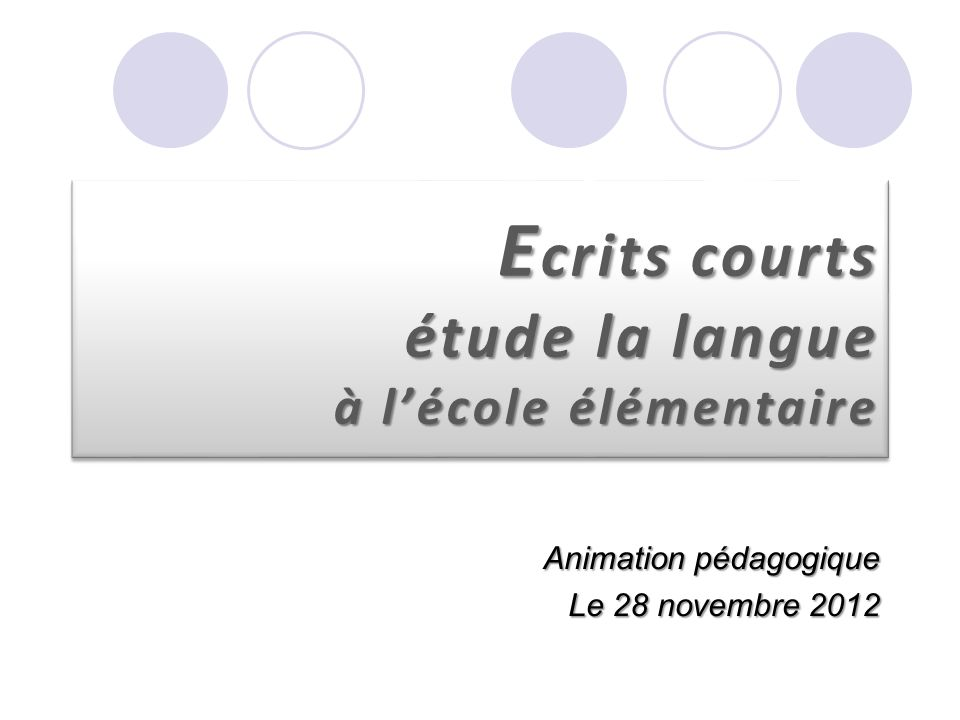 E crits courts étude la langue à lécole élémentaire Animation pédagogique Le 28 novembre 2012