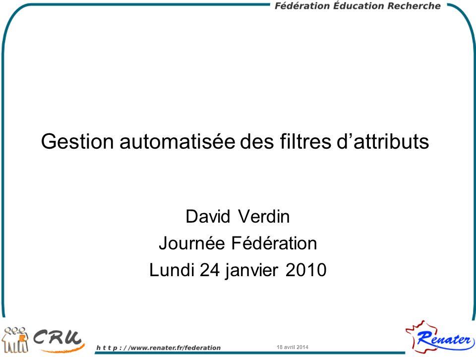 18 avril 20141 Gestion automatisée des filtres dattributs David Verdin Journée Fédération Lundi 24 janvier 2010