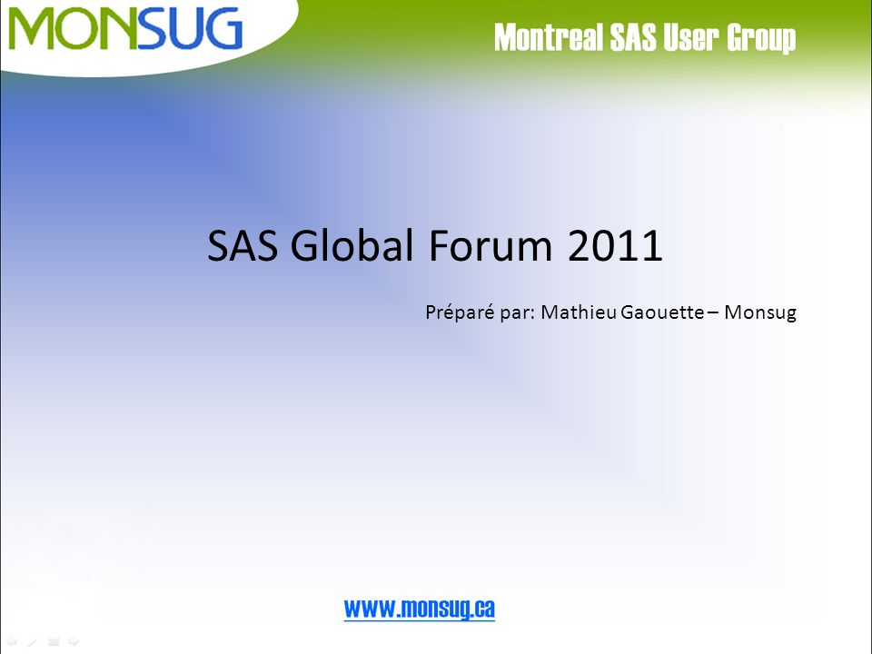 SAS Global Forum 2011 Préparé par: Mathieu Gaouette – Monsug