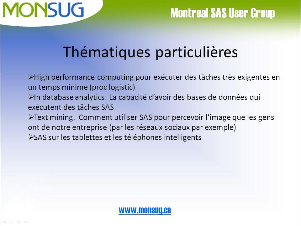 Thématiques particulières High performance computing pour exécuter des tâches très exigentes en un temps minime (proc logistic) In database analytics: La capacité davoir des bases de données qui exécutent des tâches SAS Text mining.