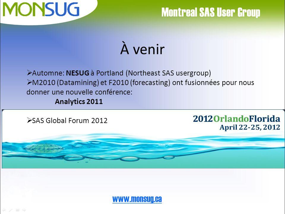 À venir Automne: NESUG à Portland (Northeast SAS usergroup) M2010 (Datamining) et F2010 (forecasting) ont fusionnées pour nous donner une nouvelle conférence: Analytics 2011 SAS Global Forum 2012