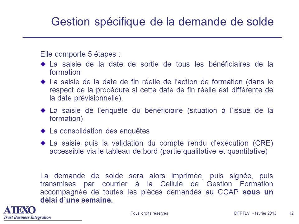 Tous droits réservés12 Gestion spécifique de la demande de solde Elle comporte 5 étapes : La saisie de la date de sortie de tous les bénéficiaires de