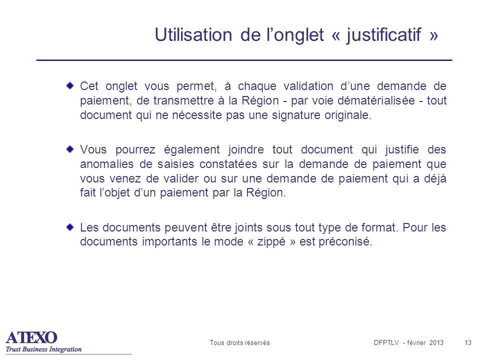 Tous droits réservés13 Utilisation de longlet « justificatif » Cet onglet vous permet, à chaque validation dune demande de paiement, de transmettre à