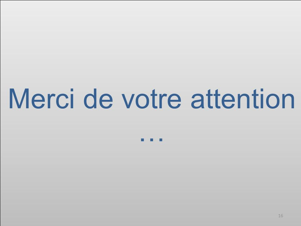 Merci de votre attention … 16