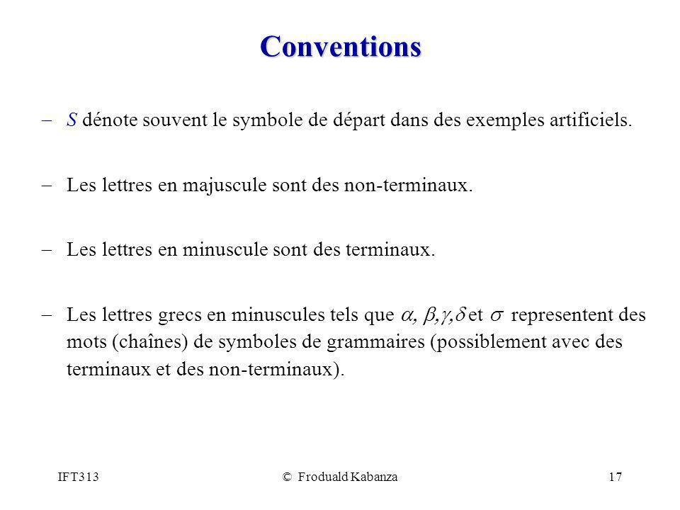 IFT313© Froduald Kabanza17 Conventions S dénote souvent le symbole de départ dans des exemples artificiels. Les lettres en majuscule sont des non-term