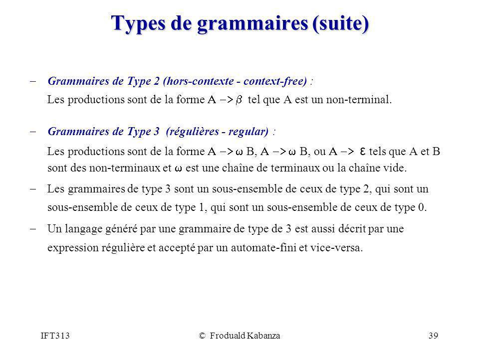 IFT313© Froduald Kabanza39 Types de grammaires (suite) Grammaires de Type 2 (hors-contexte - context-free) : Les productions sont de la forme tel que A est un non-terminal.
