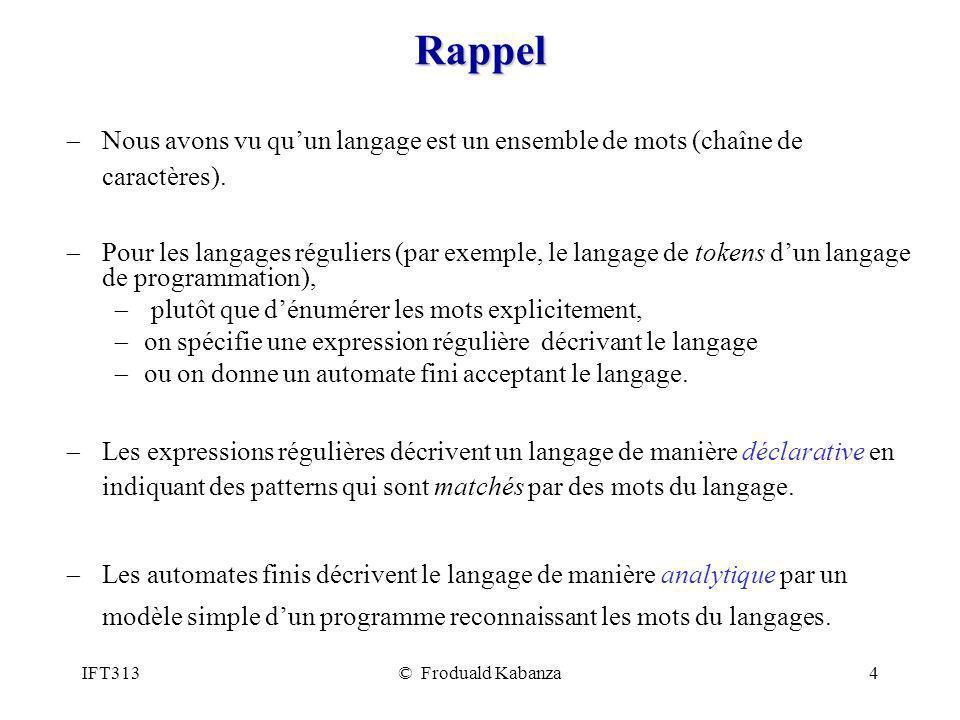 IFT313© Froduald Kabanza4 Rappel Nous avons vu quun langage est un ensemble de mots (chaîne de caractères). Pour les langages réguliers (par exemple,