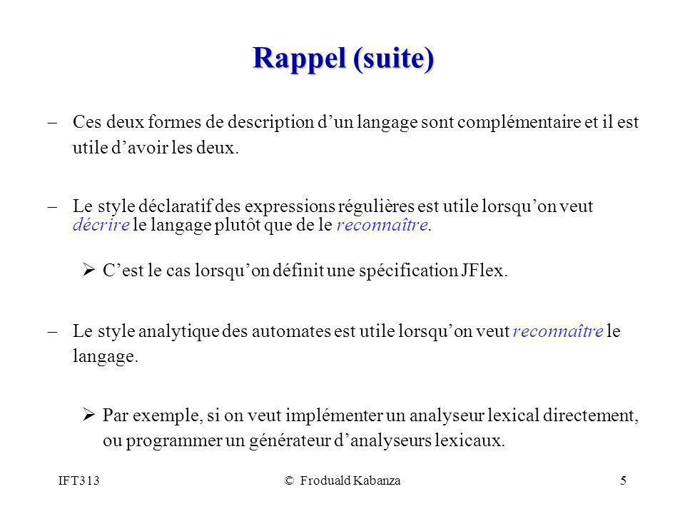 IFT313© Froduald Kabanza5 Rappel (suite) Ces deux formes de description dun langage sont complémentaire et il est utile davoir les deux.
